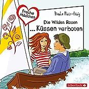 Die Wilden Rosen... Küssen verboten! (Freche Mädchen) | Bianka Minte-König