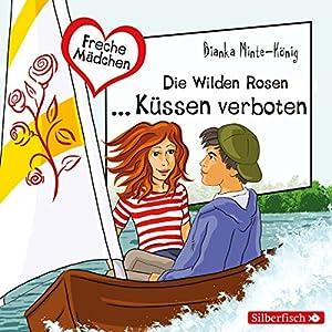Die Wilden Rosen... Küssen verboten! (Freche Mädchen) Hörbuch