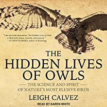 The Hidden Lives of Owls: The Science and Spirit of Nature's Most Elusive Birds Audiobook by Leigh Calvez Narrated by Karen White