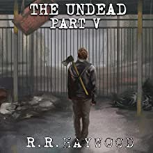 The Undead: Part 5 (       UNABRIDGED) by R R Haywood Narrated by Dan Morgan