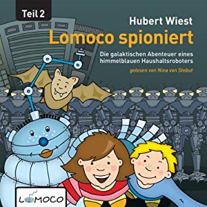 Lomoco spioniert: Die galaktischen Abenteuer eines himmelblauen Haushaltsroboters - Teil 2: [Lomoco Spying: The Galactic Adventures of a Sky-Blue Household Robot, Book 2] | [Hubert Wiest]