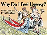 Why Do I Feel Uneasy?: More Cartoons by Pat Oliphant (0836217195) by Oliphant, Pat