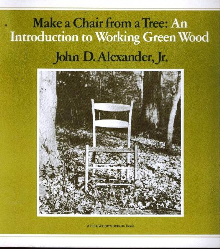 Make A Chair From A Tree : An Introduction To Working Green Wood