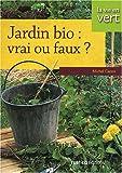 echange, troc Michel Caron - Jardin bio : vrai ou faux ?