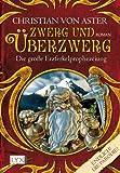 Die große Erzferkelprophezeiung 01 - Zwerg und Überzwerg - Christian von Aster