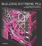 Building Extreme PCs: The Complete Gu...