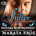 Shifter: Alpha Claim 2 Audiobook by Tamara Rose Blodgett, Marata Eros Narrated by Holly Elise