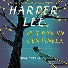 Ve y pon un centinela [Go Set a Watchman] (       UNABRIDGED) by Harper Lee Narrated by Adriana Sananes