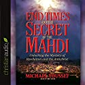 End Times and the Secret of the Mahdi: Unlocking the Mystery of Revelation and the Antichrist Audiobook by Michael Youssef Narrated by Bob Souer