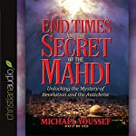 End Times and the Secret of the Mahdi: Unlocking the Mystery of Revelation and the Antichrist | Michael Youssef