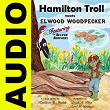 Hamilton Troll Meets Elwood Woodpecker: Hamilton Troll Adventures, Book 5 Audiobook by Kathleen J. Shields Narrated by Cat Lookabaugh