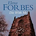 Die With Me (       UNABRIDGED) by Elena Forbes Narrated by Ric Jerrom