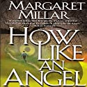 How Like an Angel (       UNABRIDGED) by Margaret Millar Narrated by Graham Hamilton