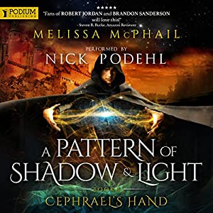 Cephrael's Hand: A Pattern of Shadow and Light, Book 1 Audiobook by Melissa McPhail Narrated by Nick Podehl
