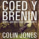 Coed y Brenin [King's Wood]: A Novel for Welsh Learners Audiobook by Colin Jones Narrated by Colin Jones