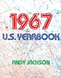 The 1967 U.S. Yearbook: Interesting facts from 1967 including News, Sport, Music, Films, Famous Births, Cost Of Living - Excellent birthday gift or anniversary present!