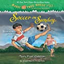 Soccer on Sunday: Magic Tree House, Book 52 (       UNABRIDGED) by Mary Pope Osborne Narrated by Mary Pope Osborne