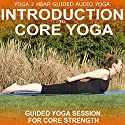 Introduction to Core Yoga: Yoga Class and Guide Book Audiobook by Yoga 2 Hear Narrated by Sue Fuller