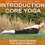 Introduction to Core Yoga: Yoga Class and Guide Book | Yoga 2 Hear