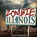 Zombie, Illinois: A Novel Audiobook by Scott Kenemore Narrated by Pat Young