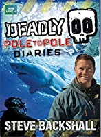 Deadly Pole to Pole Diaries (Steve Backshall's Deadly series)