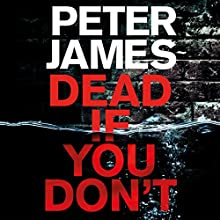Dead If You Don't Audiobook by Peter James Narrated by Daniel Weyman