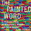 The Painted Word: A Treasure Chest of Remarkable Words and Their Origins (       UNABRIDGED) by Phil Cousineau Narrated by Marlin May