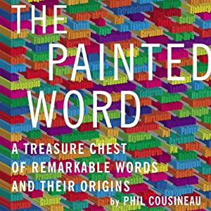 The Painted Word: A Treasure Chest of Remarkable Words and Their Origins | [Phil Cousineau]