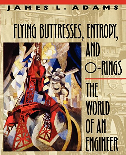 Flying Buttresses, Entropy, and O-Rings: The World of an Engineer, Adams, James L.