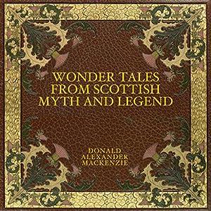 Wonder Tales from Scottish Myth and Legend Hörbuch von Donald Alexander Mackenzie Gesprochen von: Jack Chekijian