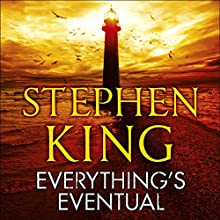 Everything's Eventual Audiobook by Stephen King Narrated by Stephen King, Arliss Howard, Becky Ann Baker, Boyd Gaines, Jay O. Sanders, John Cullum