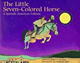 The Little Seven-Colored Horse: A Spanish American Folktale