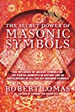 The Secret Power of Masonic Symbols: The Influence of Ancient Symbols on the Pivotal Moments in History and an Encyclopedia of All the Key Masonic Symbols (1592334504) by Lomas, Robert