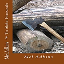 The Alaskan Homesteader (       UNABRIDGED) by Mel Adkins Narrated by Daniel David Shapiro