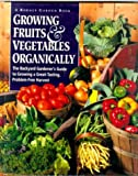 Growing Fruits & Vegetables Organically: The Complete Guide to a Great-Tasting, More Bountiful, Problem-Free Harvest