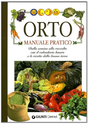 orto-manuale-pratico-dalla-semina-alla-raccolta-con-il-calendario-lunare-e-le-ricette-della-buona-te