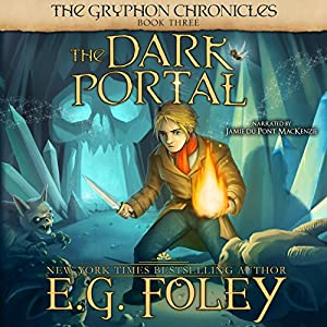 The Dark Portal: The Gryphon Chronicles, Book 3 | [E.G. Foley]