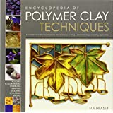 The Encyclopedia of Polymer Clay Techniques: A Comprehensive Directory of Polymer Clay Techniques Covering a Panoramic Range of Exciting Applicationsby Sue Heaser