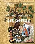 Les Tr�sors perdus de l'art persan