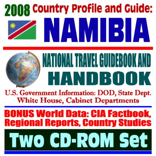 2008 Country Profile and Guide to Namibia- National Travel Guidebook and Handbook - Earthquake, AIDS, Peace Corps, South African Customs Union (SACU), USAID (Two CD-ROM Set)