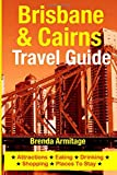 Brisbane & Cairns Travel Guide: Attractions, Eating, Drinking, Shopping & Places To Stay
