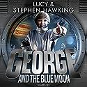 George and the Blue Moon: George's Secret Key to the Universe, Book 5 Hörbuch von Lucy Hawking, Stephen Hawking Gesprochen von: Roy McMillan, Sophie Aldred