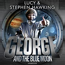 George and the Blue Moon: George's Secret Key to the Universe, Book 5 Audiobook by Lucy Hawking, Stephen Hawking Narrated by Roy McMillan, Sophie Aldred