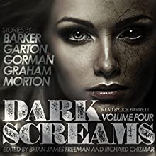 Dark Screams, Volume Four (       UNABRIDGED) by Clive Barker, Ray Garton, Ed Gorman, Heather Graham, Lisa Morton Narrated by Joe Barrett