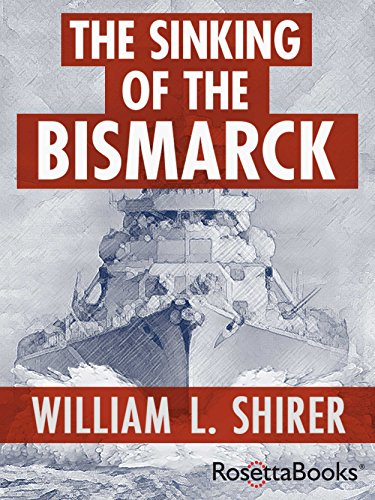 William L. Shirer - The Sinking of the Bismark: The Deadly Hunt (English Edition)