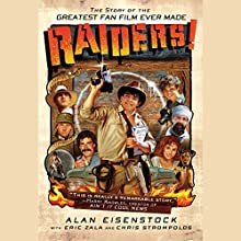 Raiders!: The Story of the Greatest Fan Film Ever Made Audiobook by Alan Eisenstock, Eric Zala, Chris Strompolos Narrated by Josh Goodman