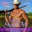 Just Shoot Me: Cowboy Way, Book 1 Audiobook by Becky McGraw Narrated by Reid Kerr