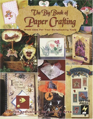The Big Book of Paper Crafting: Great Uses for Your Scrapbooking Tools