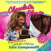 Chocolate, Please: My Adventures in Food, Fat, and Freaks | [Lisa Lampanelli]