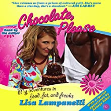 Chocolate, Please: My Adventures in Food, Fat, and Freaks (       UNABRIDGED) by Lisa Lampanelli Narrated by Lisa Lampanelli